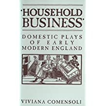 'Household Business': Domestic Plays of Early Modern England (Mental and Cultural World of Tudor and Stuart England)