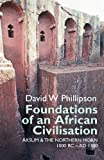 Foundations of an African Civilisation : Aksum and the Northern Horn, 1000 BC - AD 1300, Phillipson, David W., 1847010881