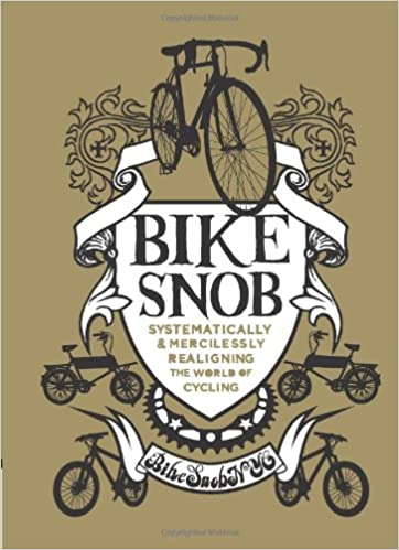 Bike Snob  Systematically   Mercilessly Realigning the World of Cycling  Hardcover – May 5 404ec4bbb