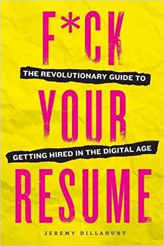 F*ck Your Resume: The Revolutionary Guide To Getting Hired In The Digital  Age: Jeremy Dillahunt: 9781943451241: Amazon.com: Books