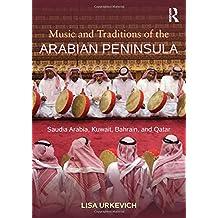 Music and Traditions of the Arabian Peninsula: Saudi Arabia, Kuwait, Bahrain, and Qatar