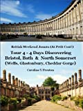 British Weekend Jaunts - Tour 4 - 4 Days Discovering Bristol, Bath & North Somerset (Wells, Glastonbury, Cheddar Gorge)