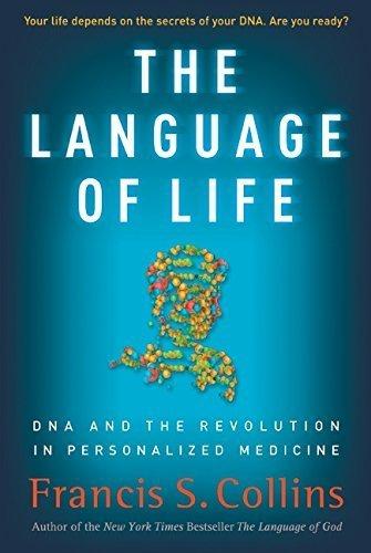The Language of Life: DNA and the Revolution in Personalized Medicine by Collins, Francis S. (2010) Hardcover