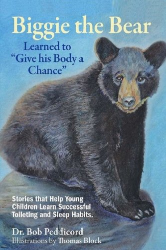 """Download Biggie the Bear Learned to """"Give his Body a Chance"""": Stories that Help Young Children Learn Successful Toileting and Sleep Habits pdf epub"""