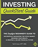 img - for Investing QuickStart Guide: The Simplified Beginner's Guide to Successfully Navigating the Stock Market, Growing Your Wealth & Creating a Secure Financial Future book / textbook / text book