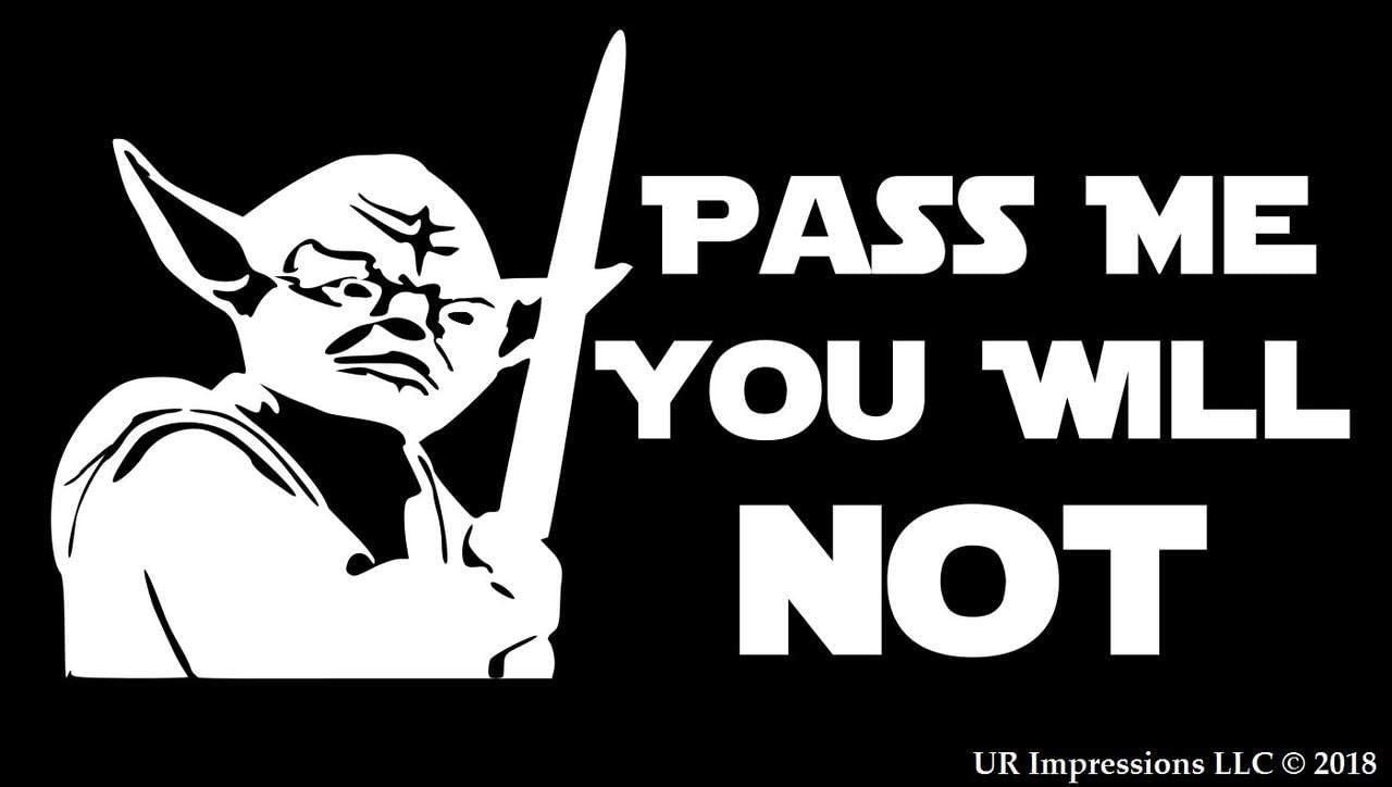 UR Impressions Pass Me You Will Not Yoda Decal Vinyl Sticker Graphics for Cars Trucks SUV Vans Walls Windows Laptop|White|7.5 X 3.7 Inch|URI217