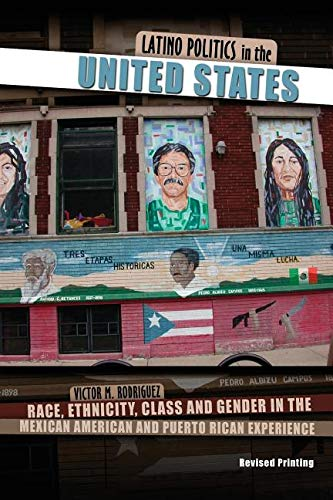 Latino Politics in the United States: Race, Ethnicity, Class and Gender in the Mexican American and Puerto Rican Experience