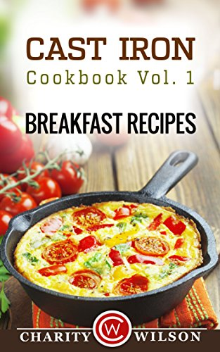Cast Iron Cookbook: Vol.1 Breakfast Recipes (Cast Iron Recipes) by [Wilson, Charity]