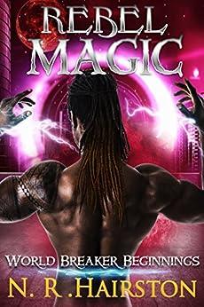 Rebel Magic (World Breaker Beginnings Book 1) by [Hairston, N. R.]