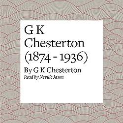 G K Chesterton (1874 - 1936)