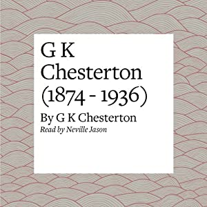 G K Chesterton (1874 - 1936) Audiobook