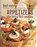 Best-Ever Appetizers, Starters & First Courses (The Ultimate Collection of Recipes to Start a Meal in Style)