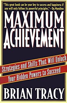 Maximum Achievement: Strategies and Skills that Will Unlock Your Hidden Powers to Succeed by [Tracy, Brian]