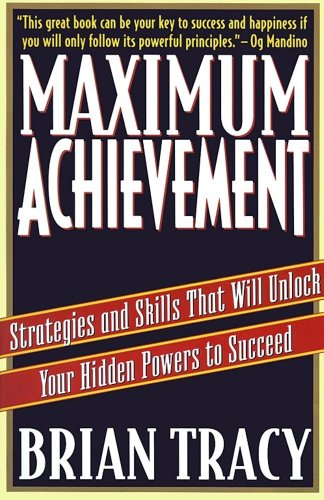 Maximum Achievement Strategies and Skills that Will Unlock Your Hidden Powers to Succeed by Tracy Brian