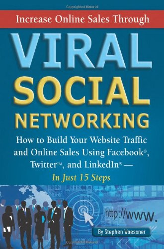 Increase Online Sales Through Viral Social Networking: How to Build Your Web Site Traffic and Online Sales Using Faceboo