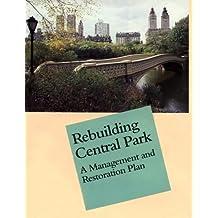 Rebuilding Central Park: A Management and Restoration Plan by Elizabeth Barlow Rogers (1987-04-01)
