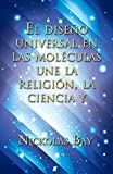 img - for El dise o universal en las mol culas une la religi n, la ciencia y (Spanish Edition) book / textbook / text book