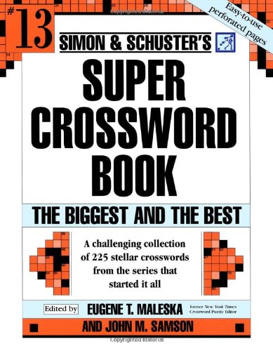 Simon and Schuster Super Crossword Puzzle Book #13: The Biggest and the Best (Simon and Schuster's Super Crossword Puzzle Books) New York Times Puzzle Answers