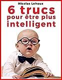 Qu'est-ce que l'intelligence? C'est la capacité de se favoriser, de se rendre les choses plus faciles. Elle ne se résume donc pas seulement à l'intellect, c'est-à-dire à la capacité de résoudre des problèmes complexes au niveau rationnel. Au contrair...