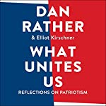 What Unites Us: Reflections on Patriotism | Dan Rather,Elliot Kirschner