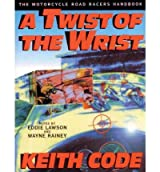 ATwist of the Wrist Motorcycle Road Racer's Handbook by Code, Keith ( Author ) ON Dec-01-1983, Paperback