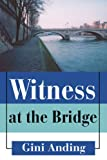 Witness at the Bridge, Gini Anding, 0595366465