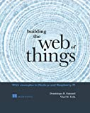 img - for Building the Web of Things: With examples in Node.js and Raspberry Pi book / textbook / text book