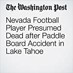 Nevada Football Player Presumed Dead after Paddle Board Accident in Lake Tahoe | Cindy Boren