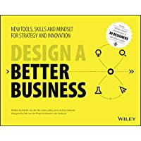 Design a Better Business: New Tools, Skills       , and Mindset for Strategy and Innovation