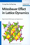 Mössbauer Effect in Lattice Dynamics : Experimental Techniques and Applications, Chen, Yi-Long and Yang, De-Ping, 352740712X