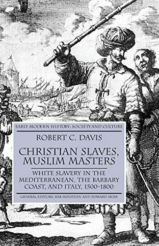 Christian Slaves, Muslim Masters: White Slavery in the Mediterranean, The Barbary Coast, and Italy, 1500-1800 (Early Modern History: Society and Culture) (Best Coastal Towns In America)