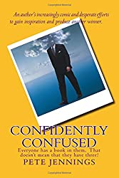 Confidently Confused: Everyone has a book in them, Not everyone has three!