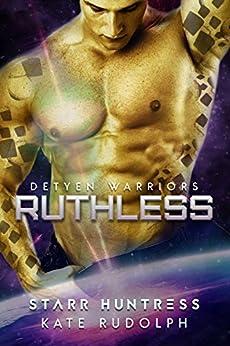 Ruthless (Detyen Warriors Book 2) by [Rudolph, Kate, Huntress, Starr]