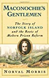 Front cover for the book Maconochie's Gentlemen: The Story of Norfolk Island and the Roots of Modern Prison Reform by Norval Morris