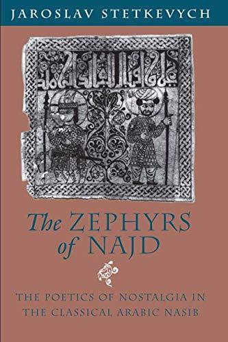The Zephyrs of Najd: The Poetics of Nostalgia in The Classical Arabic Nasib