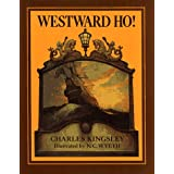 Westward Ho! or, the Voyages and Adventures of Sir Amyas Leigh, Knight, of Burrough, in the County of Devon~ in the Reign of