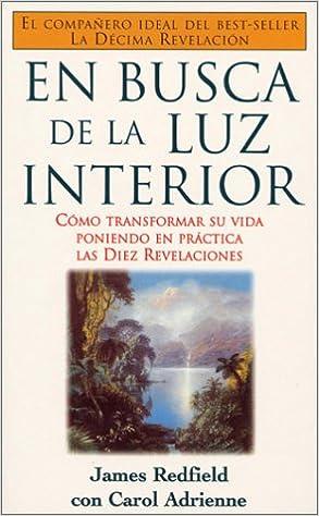 En Busca De La Luz Interior / The Tenth Insight: Como Transformar Su Vida Poniendo En Practica Las Diez Revelaciones: Amazon.es: James Redfield, ...