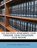 Les Societes Africaines; Leur Origine, Leur Evolution, Leur Avenir, Louis Armand Barbier De Preville, 1149174781