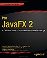 Pro JavaFX 2: A Definitive Guide to Rich Clients with Java Technology Front Cover