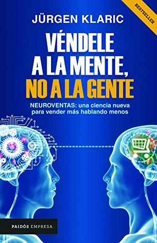 Véndele a la mente, no a la gente (Spanish Edition) (Libro Vendele Ala Mente No A La Gente)