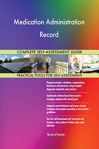 Medication Administration Record All-Inclusive Self-Assessment - More than 710 Success Criteria, Instant Visual Insights, Comprehensive Spreadsheet Dashboard, Auto-Prioritized for Quick Results
