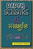Paper, Scissors and Magic, Timothy Bellavia, 1477625178