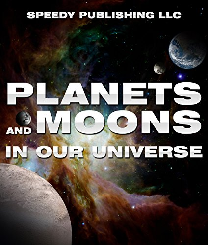 (Planets And Moons In Our Universe: Fun Facts and Pictures for Kids (The Cosmos and The Galaxy) )