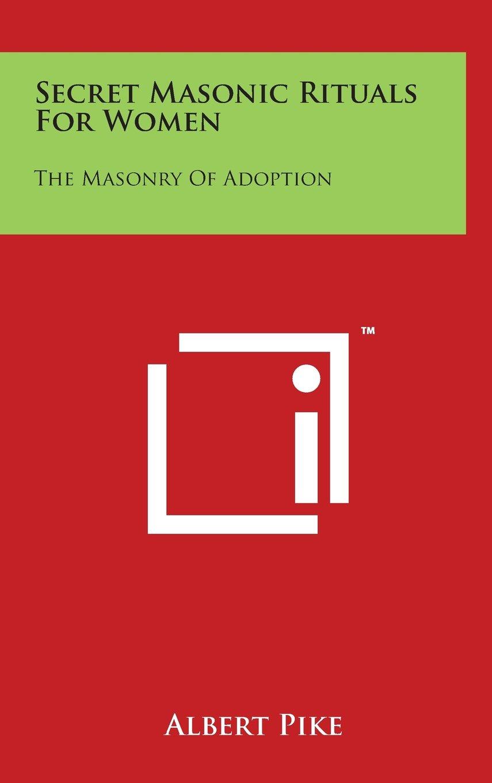 Secret Masonic Rituals for Women: The Masonry of Adoption pdf