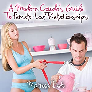 A Modern Couple's Guide to Female-Led Relationships Audiobook