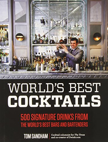- World's Best Cocktails: 500 Signature Drinks from the World's Best Bars and Bartenders