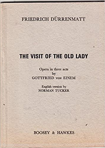 The Visit of the Old Lady, Opera in Three Acts By Gottfried von