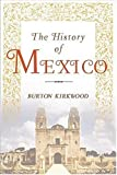 The History of Mexico, Burton Kirkwood, 1403962588