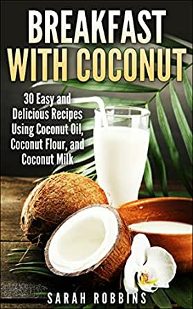 Breakfast with Coconut: 30 Easy and Delicious Recipes