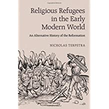 Religious Refugees in the Early Modern World: An Alternative History of the Reformation